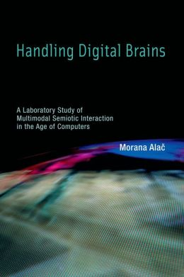 Handling Digital Brains: A Laboratory Study of Multimodal Semiotic Interaction in the Age of Computers