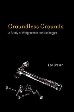 Groundless Grounds: A Study of Wittgenstein and Heidegger