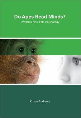 Do Apes Read Minds?: Toward a New Folk Psychology