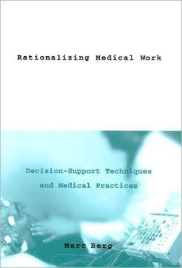 Rationalizing Medical Work: Decision Support Techniques and Medical Practices