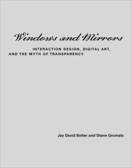 Windows and Mirrors: Interaction Design, Digital Art, and the Myth of Transparency