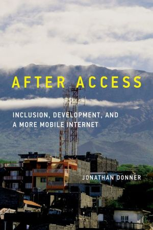 After Access: Inclusion, Development, and a More Mobile Internet