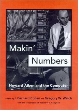 Makin' Numbers: Howard Aiken and the Computer