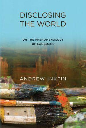 Disclosing the World: On the Phenomenology of Language