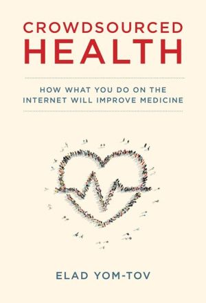 Crowdsourced Health: How What You Do on the Internet will Improve Medicine