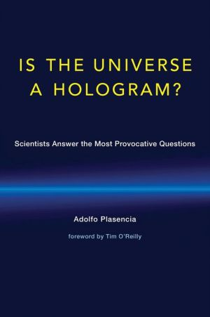 Is the Universe a Hologram?: Scientists Answer the Most Provocative Questions