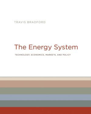 The Energy System: Technology, Economics, Markets, and Policy