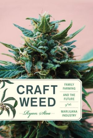 Book Craft Weed: Family Farming and the Future of the Marijuana Industry