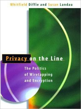 Privacy on the Line: The Politics of Wiretapping and Encryption