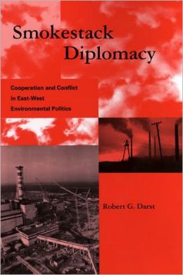 Smokestack Diplomacy: Cooperation and Conflict in East-West Environmental Politics