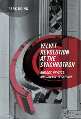 Velvet Revolution at the Synchrotron: Biology, Physics, and Change in Science