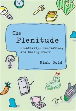 The Plenitude: Creativity, Innovation, and Making Stuff