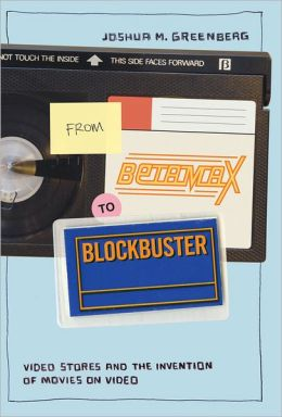 From Betamax to Blockbuster: Video Stores and the Invention of Movies on Video