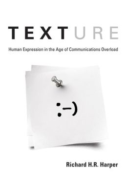 Texture: Human Expression in the Age of Communications Overload