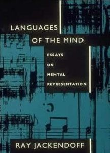Languages of the Mind: Essays on Mental Representation Ray S. Jackendoff