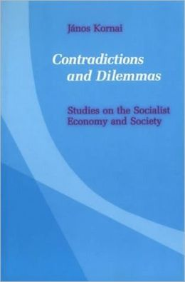 Contradictions and Dilemmas: Studies on the Socialist Economy and Society