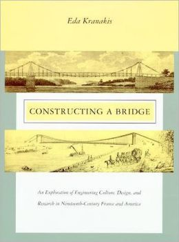 Constructing a Bridge: An Exploration of Engineering Culture, Design, and Research in Nineteenth-Century France and America