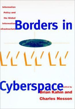 Borders in Cyberspace: Information Policy and the Global Information Infrastructure