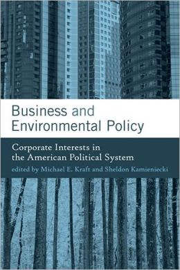 Business and Environmental Policy: Corporate Interests in the American Political System