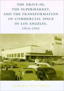 The Drive-In, the Supermarket, and the Transformation of Commercial Space in Los Angeles, 1914-1941