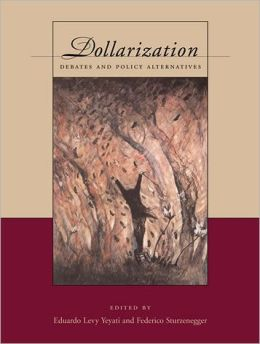 Dollarization: Debates and Policy Alternatives