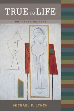 True to Life: Why Truth Matters