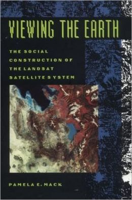 Viewing the Earth: The Social Construction of the Landsat Satellite System