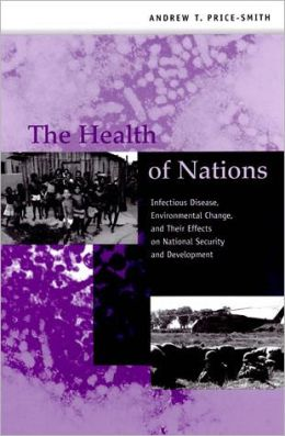 The Health of Nations: Infectious Disease, Environmental Change, and Their Effects on National Security and Development