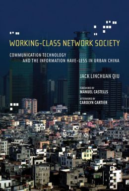 Working-Class Network Society: Communication Technology and the Information Have-Less in Urban China