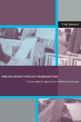 Tracing Genres through Organizations: A Sociocultural Approach to Information Design