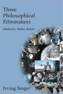 Three Philosophical Filmmakers: Hitchcock, Welles, Renoir