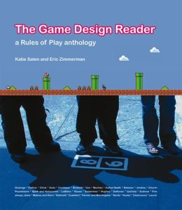 The Game Design Reader: A Rules of Play Anthology