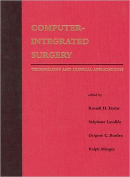 Computer-Integrated Surgery: Technology and Clinical Applications