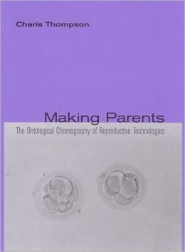 Making Parents: The Ontological Choreography of Reproductive Technologies