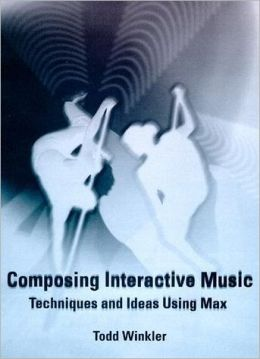 Composing Interactive Music: Techniques and Ideas Using Max