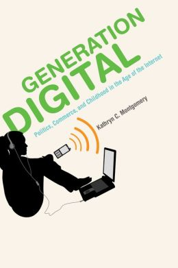 Generation Digital: Politics, Commerce, and Childhood in the Age of the Internet
