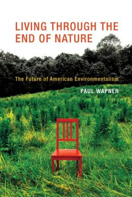 Living Through the End of Nature: The Future of American Environmentalism