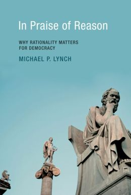 In Praise of Reason: Why Rationality Matters for Democracy