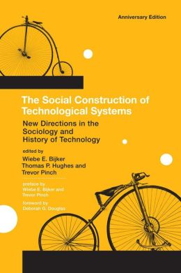 The Social Construction of Technological Systems: New Directions in the Sociology and History of Technology, anniversary edition