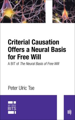 Criterial Causation Offers a Neural Basis for Free Will: A BIT of The Neural Basis of Free Will