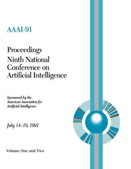 AAAI-91: Proceedings of the Ninth National Conference on Artificial Intelligence (2 volume set)