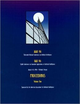 AAAI-96: Proceedings of the Thirteenth National Conference on Artificial Intelligence and The Eighth Annual Conference on Innovative Applications of Artificial Intelligence (2 volume set)