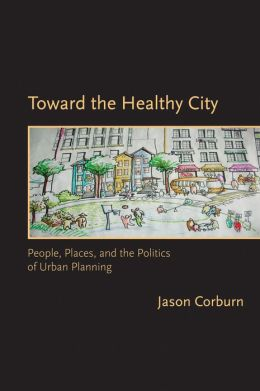 Toward the Healthy City: People, Places, and the Politics of Urban Planning