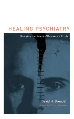 Healing Psychiatry: Bridging the Science/Humanism Divide