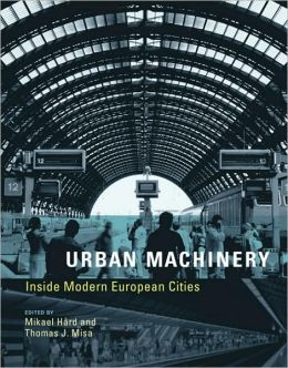 Urban Machinery: Inside Modern European Cities