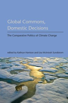 Global Commons, Domestic Decisions: The Comparative Politics of Climate Change