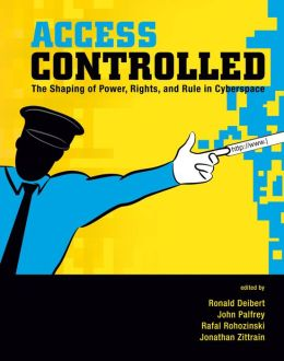 Access Controlled: The Shaping of Power, Rights, and Rule in Cyberspace