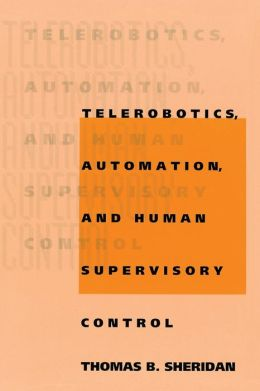 Telerobotics, Automation, and Human Supervisory Control