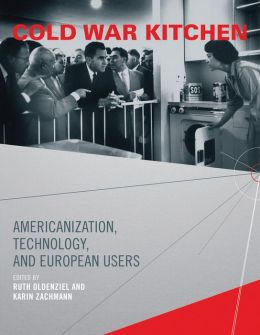 Cold War Kitchen: Americanization, Technology, and European Users