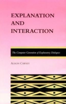 Explanation and Interaction: The Computer Generation of Explanatory Dialogues